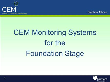 Stephen Albone 1 CEM Monitoring Systems for the Foundation Stage.