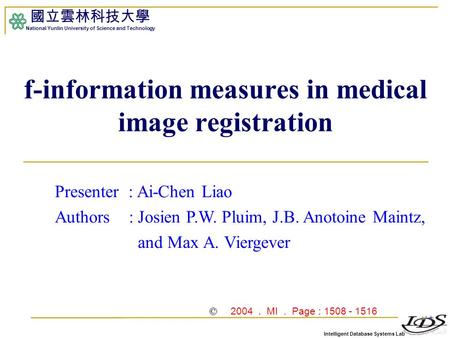 Intelligent Database Systems Lab 國立雲林科技大學 National Yunlin University of Science and Technology 1 f-information measures in medical image registration Presenter.