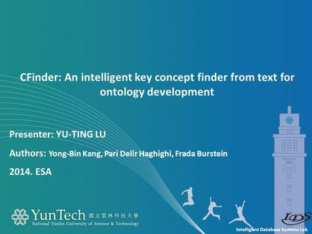 Intelligent Database Systems Lab Presenter: YU-TING LU Authors: Yong-Bin Kang, Pari Delir Haghighi, Frada Burstein 2014. ESA CFinder: An intelligent key.