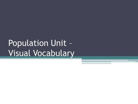 Population Unit – Visual Vocabulary. Demography The study of the characteristics of human population.