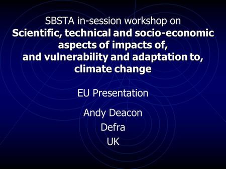 Scientific, technical and socio-economic aspects of impacts of, and vulnerability and adaptation to, climate change SBSTA in-session workshop on Scientific,