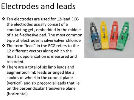 Electrodes and leads  Ten electrodes are used for 12-lead ECG the electrodes usually consist of a conducting gel, embedded in the middle of a self-adhesive.