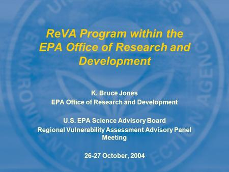 K. Bruce Jones EPA Office of Research and Development U.S. EPA Science Advisory Board Regional Vulnerability Assessment Advisory Panel Meeting 26-27 October,