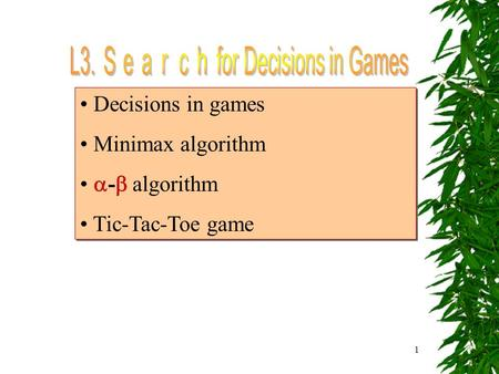 1 Decisions in games Minimax algorithm  -  algorithm Tic-Tac-Toe game Decisions in games Minimax algorithm  -  algorithm Tic-Tac-Toe game.