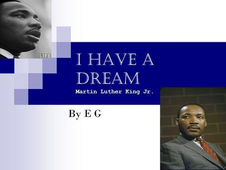 "I Have a Dream Martin Luther King Jr. By E G. ""And so even though,"" And so even though we face the difficulties of today and tomorrow, I still have a."