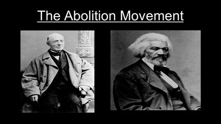 The Abolition Movement. Early Abolitionism 'Abolitionists' advocated the end of slavery American Colonization Society (ACS) –Founded in Virginia in 1817.