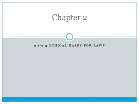 2.1-2.3 ETHICAL BASES FOR LAWS Chapter 2. Ethics A practice of deciding what is right or wrong in a reasoned, impartial manner  Decision affects you.