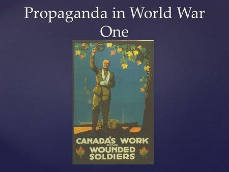 Propaganda in World War One. What is Propaganda? Propaganda is a specific type of message presentation aimed at serving an agenda. At its root, the denotation.