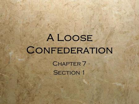 A Loose Confederation Chapter 7 Section 1 Chapter 7 Section 1.