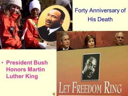 Forty Anniversary of His Death President Bush Honors Martin Luther King.