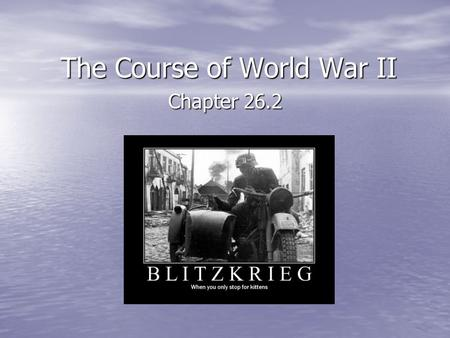 The Course of World War II Chapter 26.2. WWII BLITZKRIEG VIDEO ON YOUTUBE How did WWII expand into a global conflict?