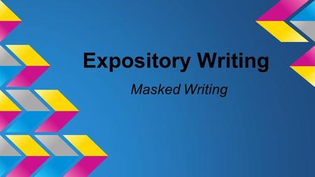 Expository Writing Masked Writing. What is expository writing? The purpose of expository writing is to inform, explain, describe, or define the author's.