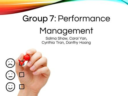 Group 7: Performance Management Salma Shaw, Carol Yan, Cynthia Tran, Danthy Hoang.