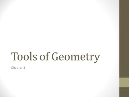 Tools of Geometry Chapter 1. Please place your signed syllabus and textbook card in the basket on the table by the door. Take out your group's work on.
