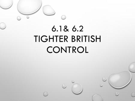 6.1& 6.2 TIGHTER BRITISH CONTROL. Quartering Act Required the colonies to quarter, or house, British soldiers and provide them with supplies.