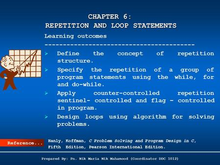 CHAPTER 6: REPETITION AND LOOP STATEMENTS Learning outcomes -----------------------------------------  Define the concept of repetition structure.  Specify.
