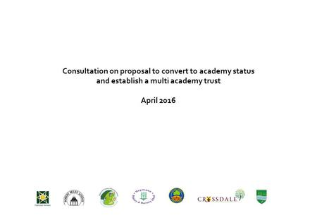 Consultation on proposal to convert to academy status and establish a multi academy trust April 2016.