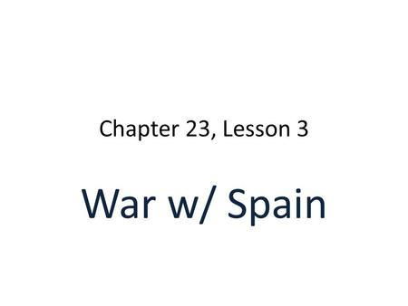 Chapter 23, Lesson 3 War w/ Spain. Cuba Spain controlled Cuba Jose Marti' led revolution in 1890s Yellow Journalism in Joseph Pulitzer's World & William.