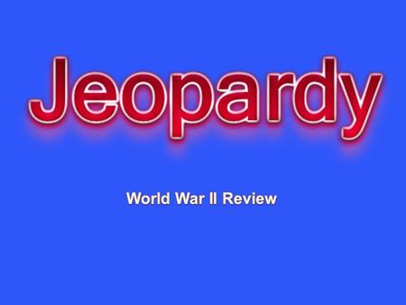 Hitler's Lightning War Japan: Pearl Harbor The Holocaust The Allied Victory Europe and Japan in Ruins Mystery 10 20 30 40 50.