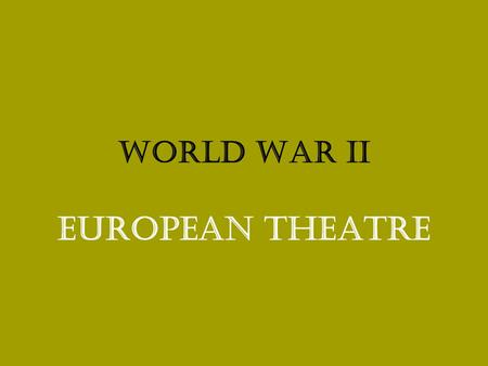 World War II European Theatre. The Soft Underbelly Sicily Anzio Stalingrad Leningrad Normandy Battle of the Bulge Battle of the BulgeEgypt Morocco Tunisia.