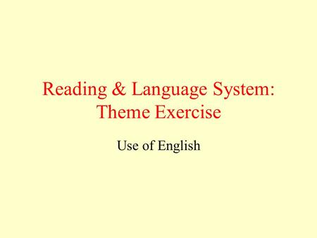 Reading & Language System: Theme Exercise Use of English.