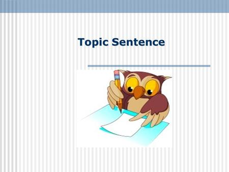 Topic Sentence Topic Sentences Every paragraph should have a topic sentence. This is the most important sentence because it expresses the main idea.