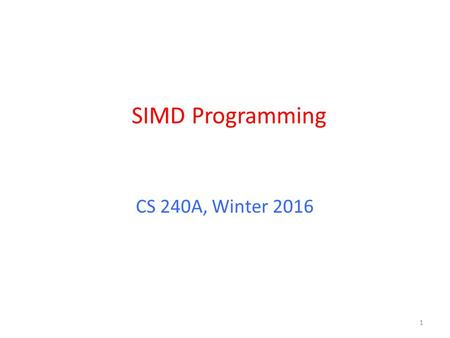 SIMD Programming CS 240A, Winter 2016 1. Flynn* Taxonomy, 1966 In 2013, SIMD and MIMD most common parallelism in architectures – usually both in same.