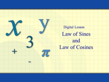 Law of Sines and Law of Cosines Digital Lesson. Copyright © by Houghton Mifflin Company, Inc. All rights reserved. 2 An oblique triangle is a triangle.