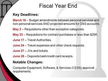 Fiscal Year End Key Deadlines: March 16 – Budget amendments between personal services and non-personal services AND projected amounts for DSS accounts.