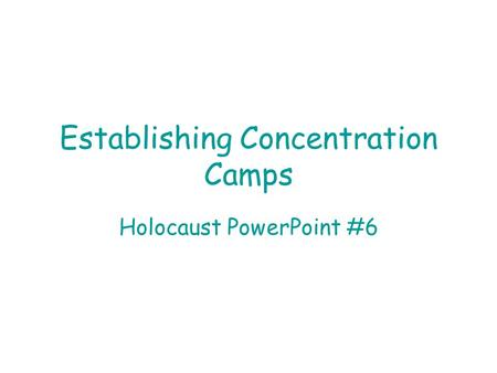 Establishing Concentration Camps Holocaust PowerPoint #6.
