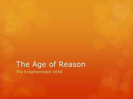 The Age of Reason The Enlightenment-1650. The Enlightenment: A new intellectual movement that stressed reason and thought and the power of individuals.