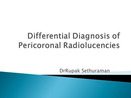DrRupak Sethuraman.  Introduction  Classification  Differential Diagnosis  Radiographic Techniques  Conclusion.