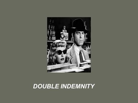DOUBLE INDEMNITY. Film Background Year of Release: 1944 Directed by-Billy Wilder Adapted Screenplay-Billy Wilder and Raymond Chandler Original novella-James.