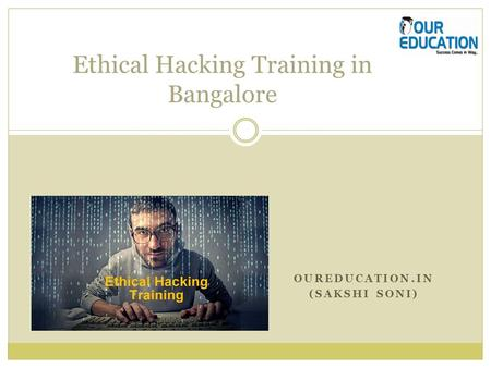 OUREDUCATION.IN (SAKSHI SONI) Ethical Hacking Training in Bangalore.