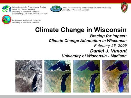 Climate Change in Wisconsin Bracing for Impact: Climate Change Adaptation in Wisconsin February 26, 2009 Daniel J. Vimont University of Wisconsin - Madison.