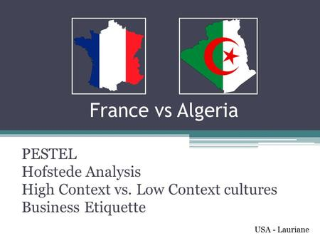 France vs Algeria PESTEL Hofstede Analysis High Context vs. Low Context cultures Business <strong>Etiquette</strong> USA - Lauriane.