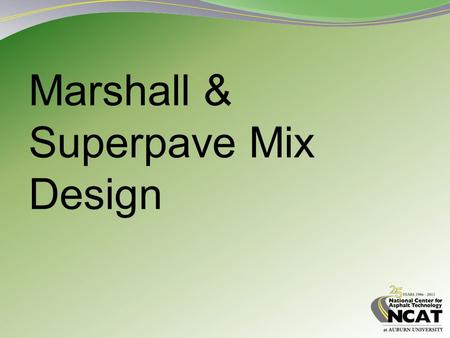 Marshall & Superpave Mix Design. 2 Objectives of Mix Design Evaluate materials Determine aggregate proportions Determine optimum asphalt content Evaluate.
