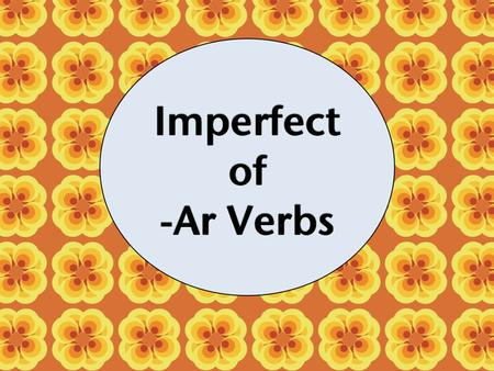 Imperfect of -ar Verbs. 2 past tenses In Spanish, there are 2 simple past tenses: preterite imperfect.