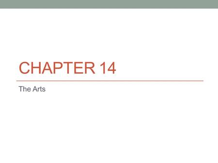 CHAPTER 14 The Arts. What is Art? Arts include the visual, written word, oral word, music and performance Art - forms of creative expression guided by.