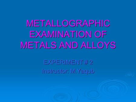 METALLOGRAPHIC EXAMINATION OF METALS AND ALLOYS