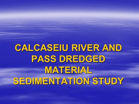 CALCASEIU RIVER AND PASS DREDGED MATERIAL SEDIMENTATION STUDY.