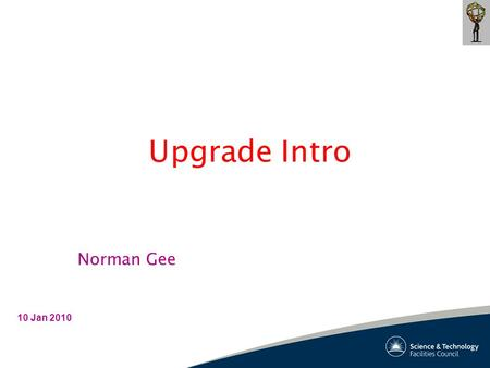 Upgrade Intro 10 Jan 2010 Norman Gee. N. Gee – Upgrade Introduction 2 LHC Peak Luminosity Lumi curve from F.Zimmermann : Nov Upgrade Week ? ?