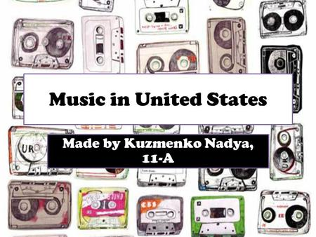 Music in United States Made by Kuzmenko Nadya, 11-A.