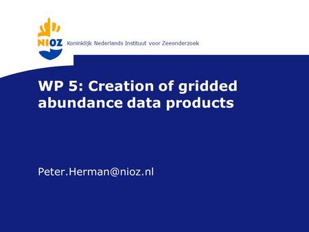 Koninklijk Nederlands Instituut voor Zeeonderzoek WP 5: Creation of gridded abundance data products