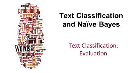 Text Classification and Naïve Bayes Text Classification: Evaluation.