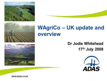 Www.adas.co.uk WAgriCo – UK update and overview Dr Jodie Whitehead 17 th July 2008 Insert image here.