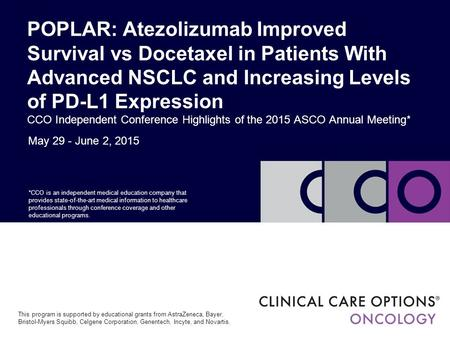 May 29 - June 2, 2015 POPLAR: Atezolizumab Improved Survival vs Docetaxel in Patients With Advanced NSCLC and Increasing Levels of PD-L1 Expression CCO.