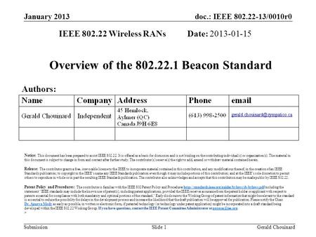 Doc.: IEEE 802.22-13/0010r0 Submission January 2013 Gerald ChouinardSlide 1 Overview of the 802.22.1 Beacon Standard IEEE 802.22 Wireless RANs Date: 2013-01-15.