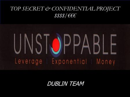 TOP SECRET & CONFIDENTIAL PROJECT $$$$/€€€ DUBLIN TEAM.