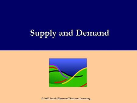 Supply and Demand © 2003 South-Western/Thomson Learning.